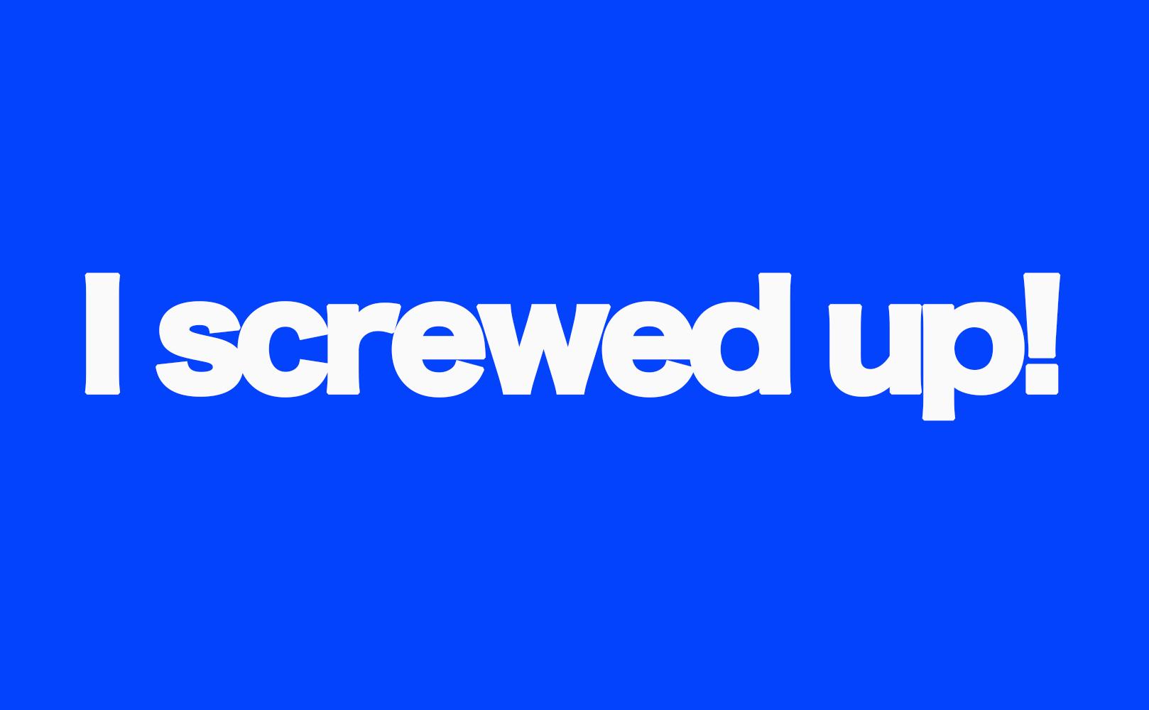 screw up